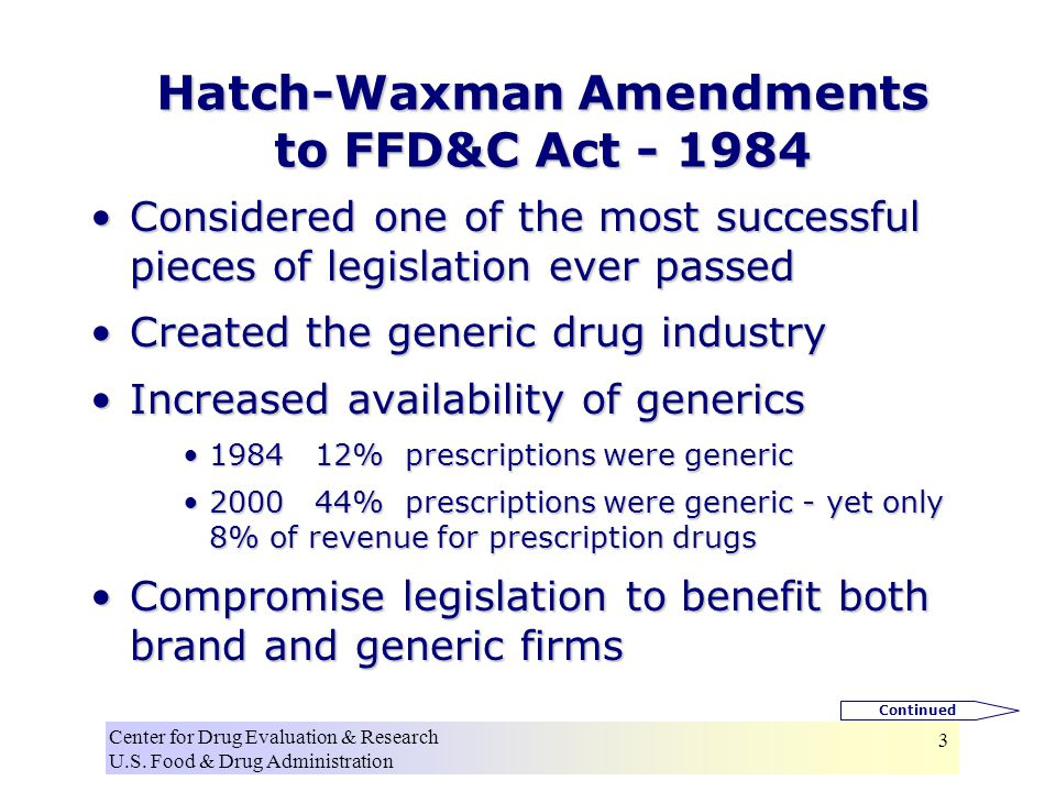 Center for Drug Evaluation & Research U.S. Food & Drug Administration 3 Hatch-Waxman Amendments to FFD&C Act - 1984 Considered one of the most success