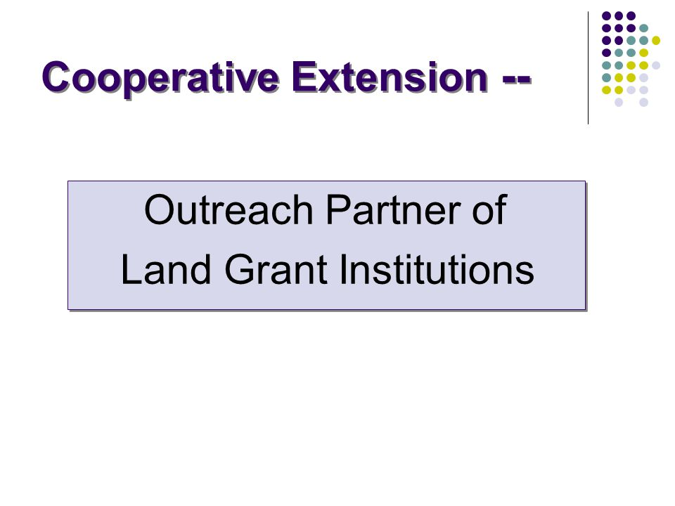 Cooperative Extension -- Outreach Partner of Land Grant Institutions Outreach Partner of Land Grant Institutions