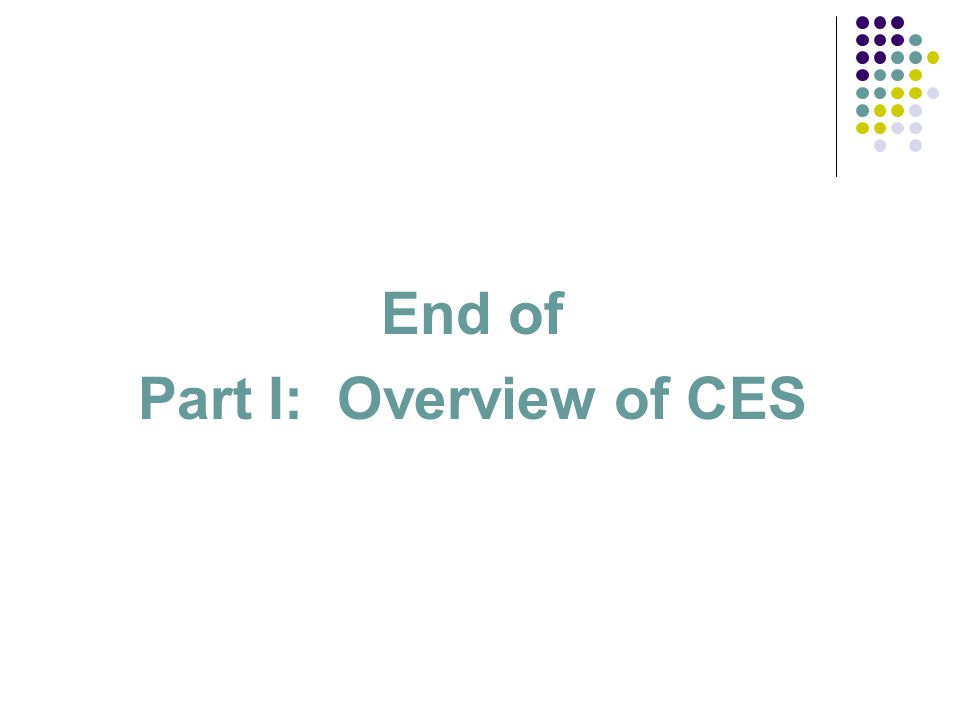 End of Part I: Overview of CES