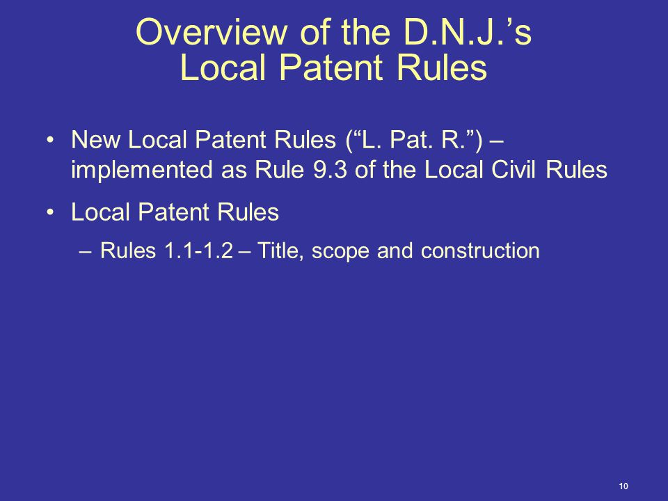 10 Overview of the D.N.J.'s Local Patent Rules New Local Patent Rules ( L.