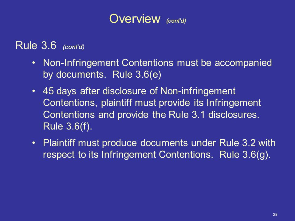 28 Overview (cont'd) Rule 3.6 (cont'd) Non-Infringement Contentions must be accompanied by documents.
