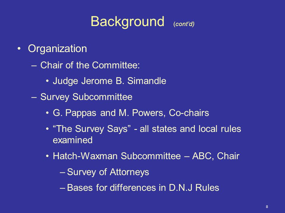 8 Background (cont'd) Organization –Chair of the Committee: Judge Jerome B.