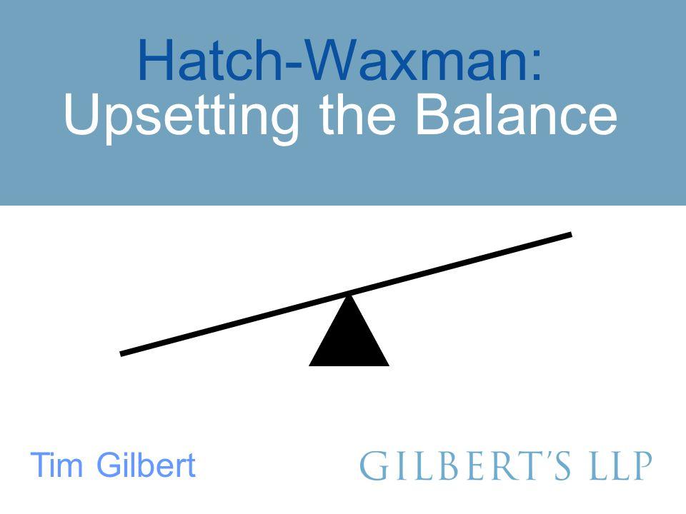 Hatch-Waxman: Upsetting the Balance Tim Gilbert