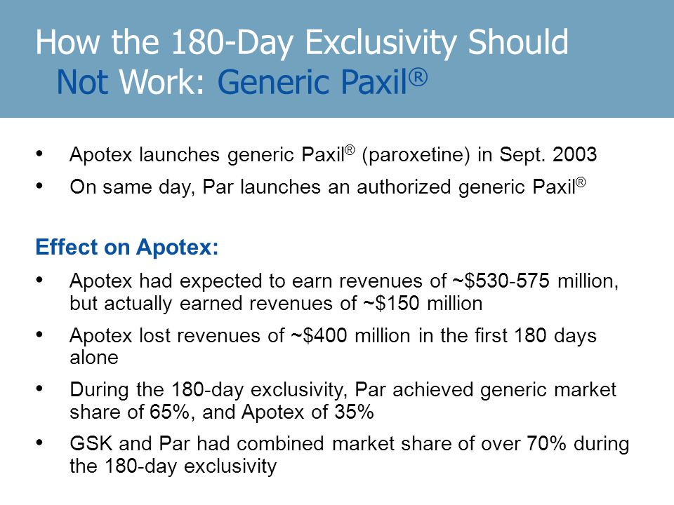 How the 180-Day Exclusivity Should Not Work: Generic Paxil ® Apotex launches generic Paxil ® (paroxetine) in Sept.