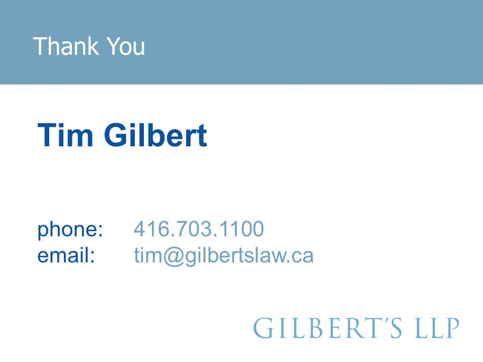 Thank You Tim Gilbert phone: 416.703.1100 email: tim@gilbertslaw.ca