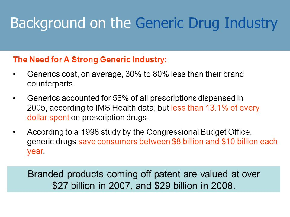 The Need for A Strong Generic Industry: Generics cost, on average, 30% to 80% less than their brand counterparts.