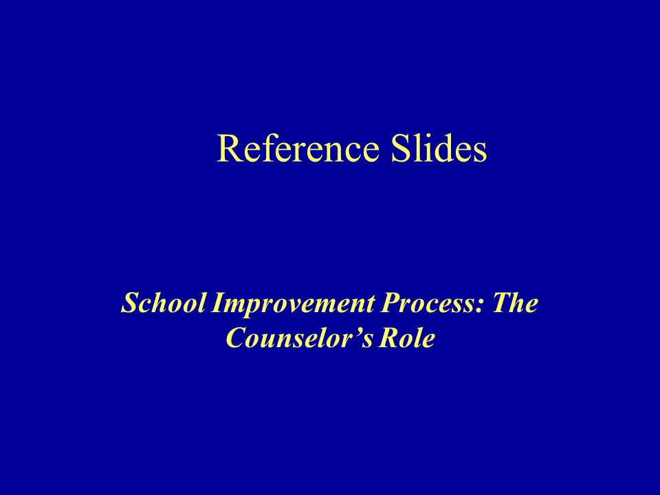 Reference Slides School Improvement Process: The Counselor's Role