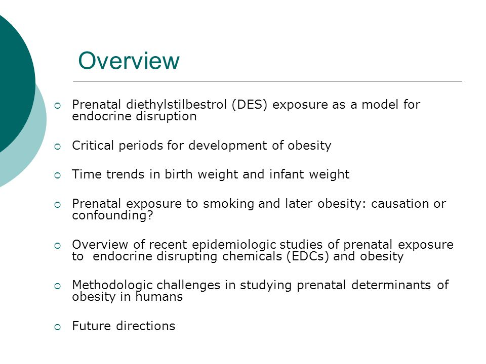Strengths of INMA Study  Prospective design  High follow-up rates  Early pregnancy blood collection  Measured and adjusted for multiple chemicals simultaneously Only DDE appeared related to growth after mutual adjustment  Accounted for numerous potential confounders such as prenatal smoking, gestational weight gain, maternal age and education, and parental overweight  Measured growth rate over first 6 months—strong predictor of future obesity  Measured BMI at 14 months