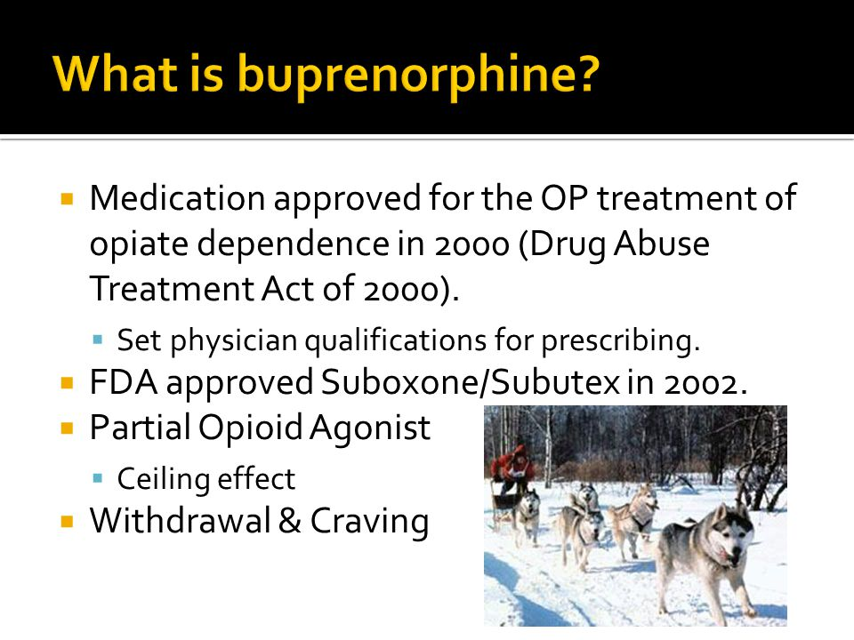  Medication approved for the OP treatment of opiate dependence in 2000 (Drug Abuse Treatment Act of 2000).