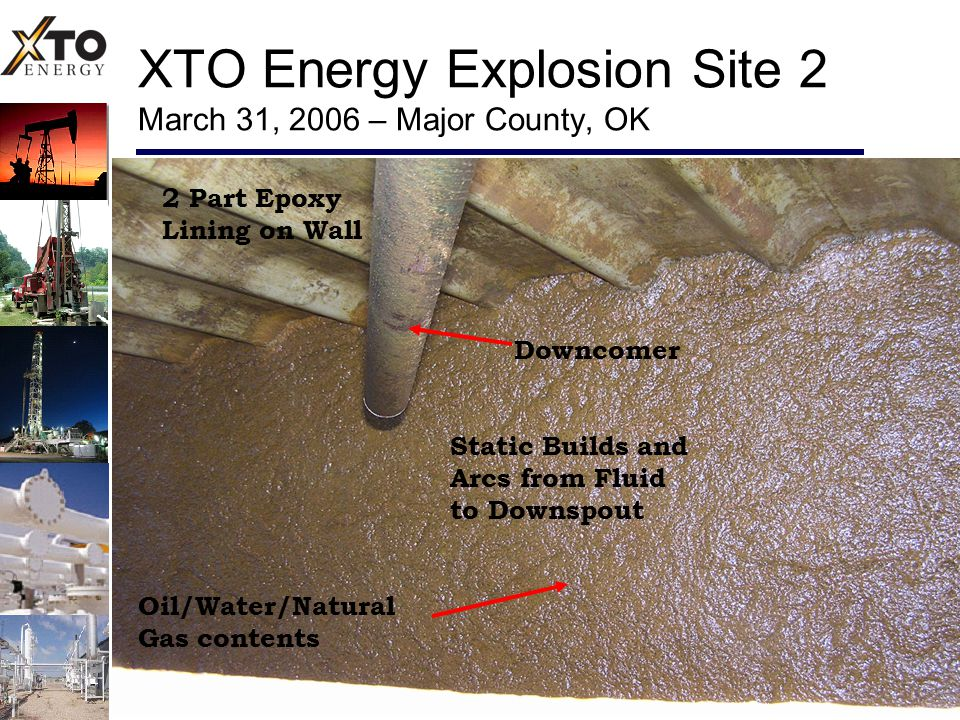 XTO Energy Explosion Site 2 March 31, 2006 – Major County, OK Oil/Water/Natural Gas contents Downcomer 2 Part Epoxy Lining on Wall Static Builds and Arcs from Fluid to Downspout