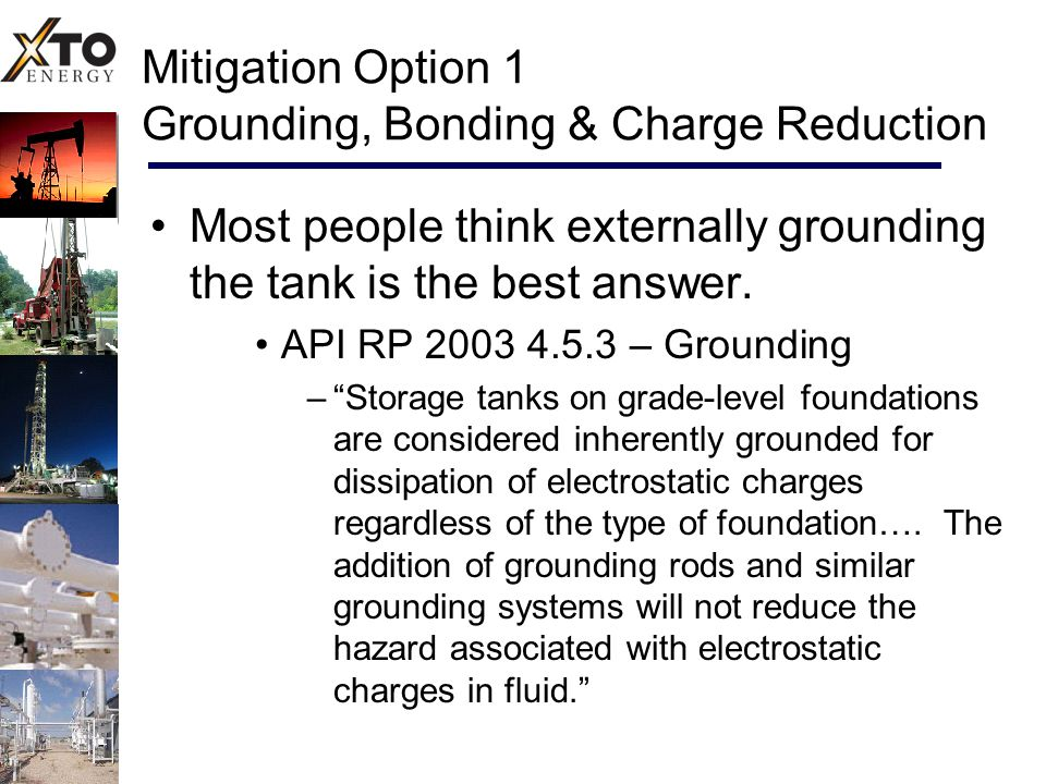 Mitigation Option 1 Grounding, Bonding & Charge Reduction Most people think externally grounding the tank is the best answer.