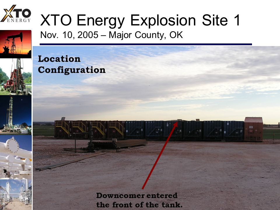 XTO Energy Explosion Site 1 Nov. 10, 2005 – Major County, OK Location Configuration Downcomer entered the front of the tank.