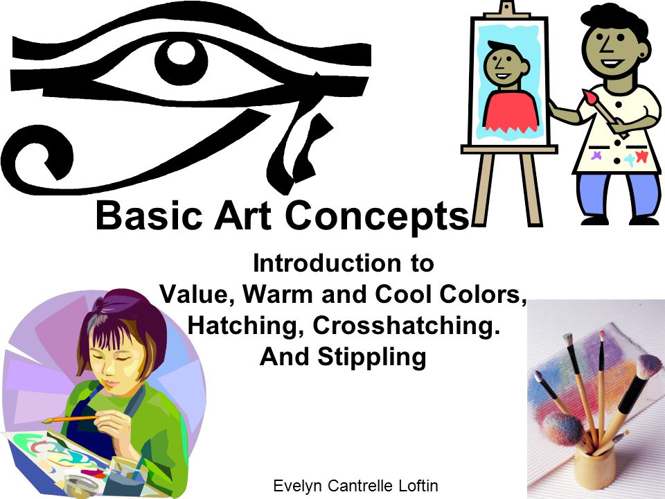 Basic Art Concepts Introduction to Value, Warm and Cool Colors, Hatching, Crosshatching.