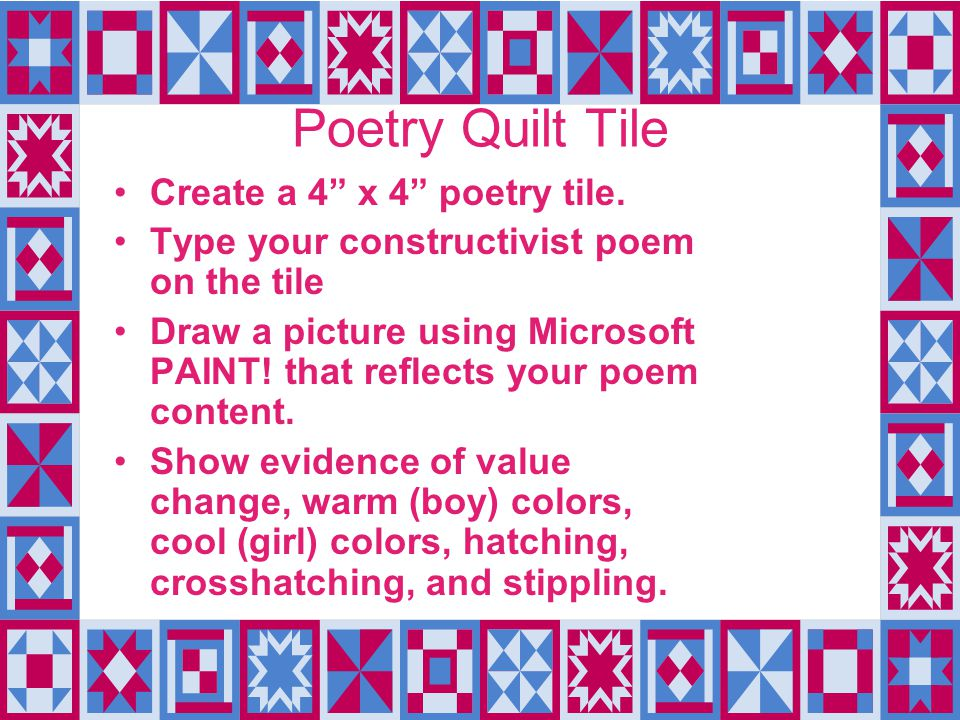 "Poetry Quilt Tile Create a 4"" x 4"" poetry tile. Type your constructivist poem on the tile Draw a picture using Microsoft PAINT! that reflects your poe"