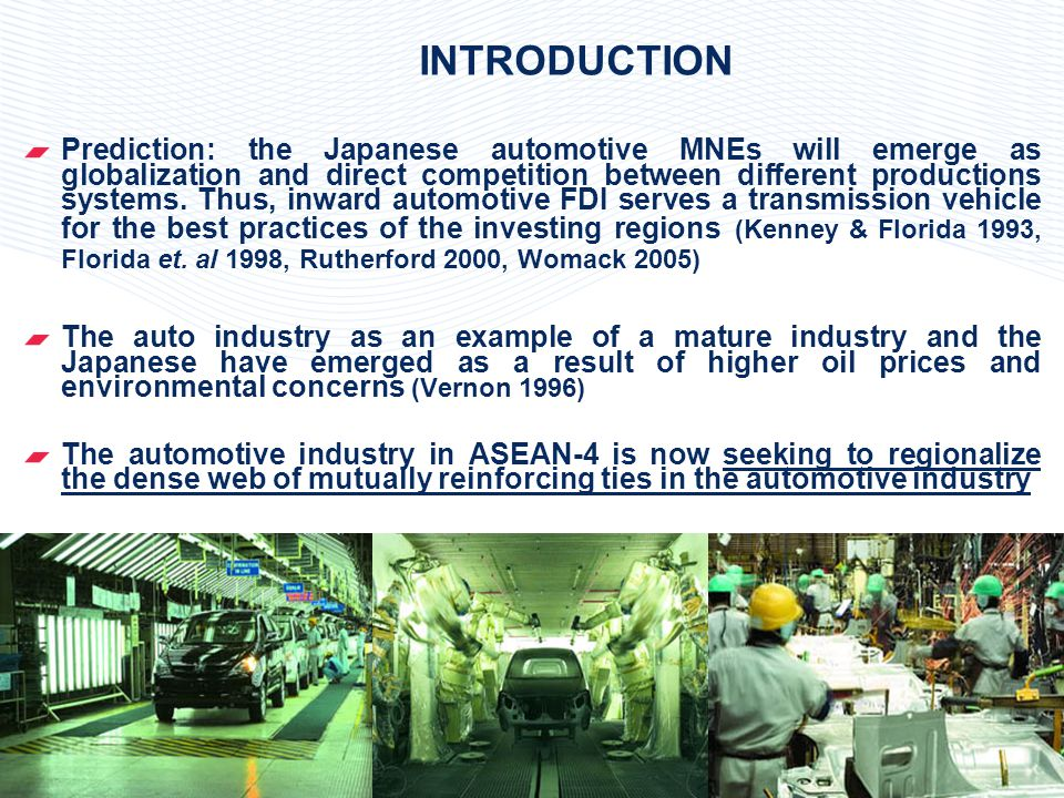 4 INTRODUCTION Prediction: the Japanese automotive MNEs will emerge as globalization and direct competition between different productions systems.