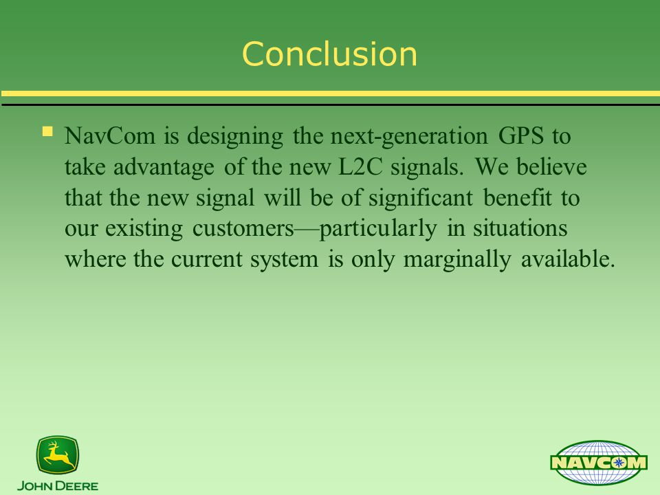 Conclusion  NavCom is designing the next-generation GPS to take advantage of the new L2C signals.