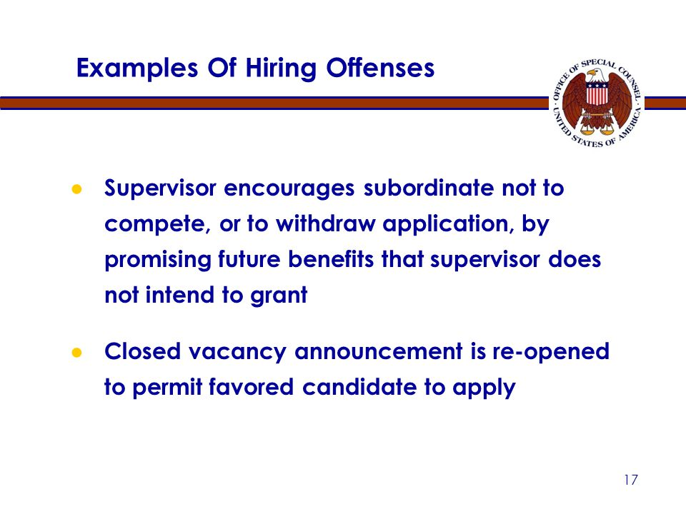 16 Examples of Hiring Offenses ● Manager deliberately fails to post vacancy to stop particular candidate from applying ● Application received is delib