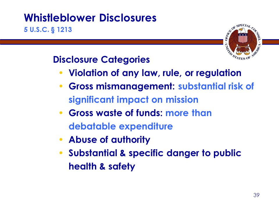 38 The Office of Special Counsel provides a safe channel for whistleblower disclosures by federal employees, former federal employees, and applicants for federal employment Whistleblower Disclosures Separate from Retaliation Process for PPPs 5 U.S.C.
