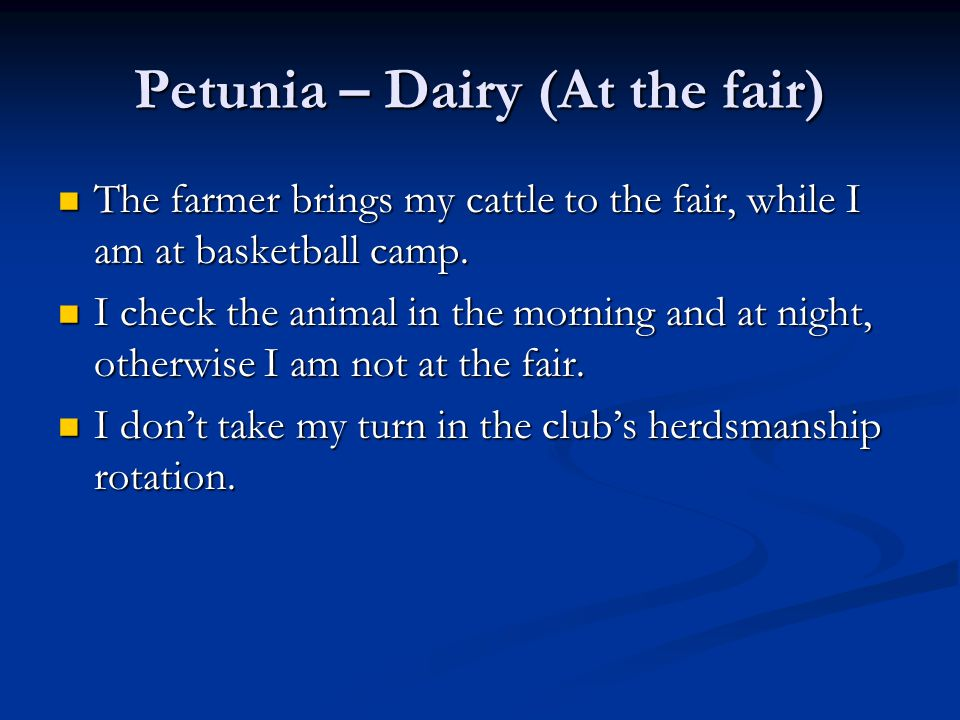 Petunia – Dairy (At the fair) The farmer brings my cattle to the fair, while I am at basketball camp.
