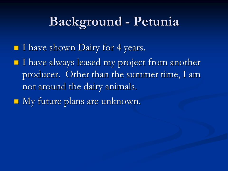 Background - Petunia I have shown Dairy for 4 years.