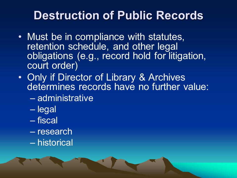 Destruction of Public Records Must be in compliance with statutes, retention schedule, and other legal obligations (e.g., record hold for litigation,