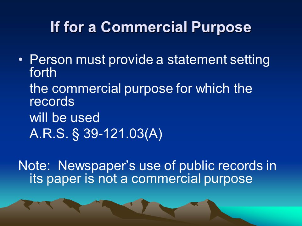If for a Commercial Purpose Person must provide a statement setting forth the commercial purpose for which the records will be used A.R.S. § 39-121.03