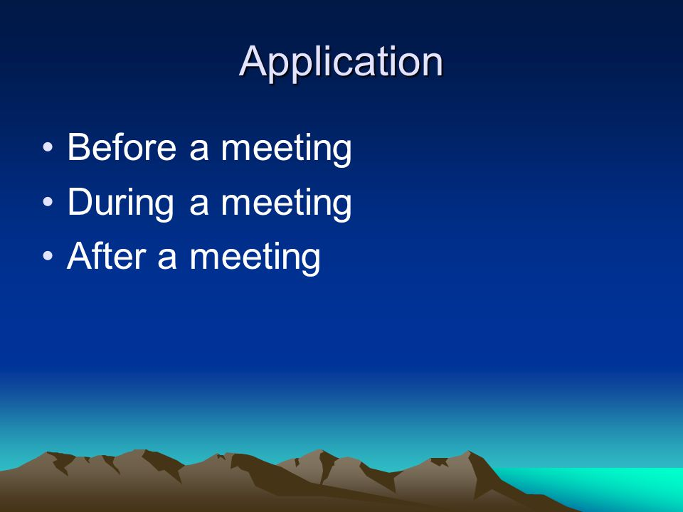 Application Before a meeting During a meeting After a meeting