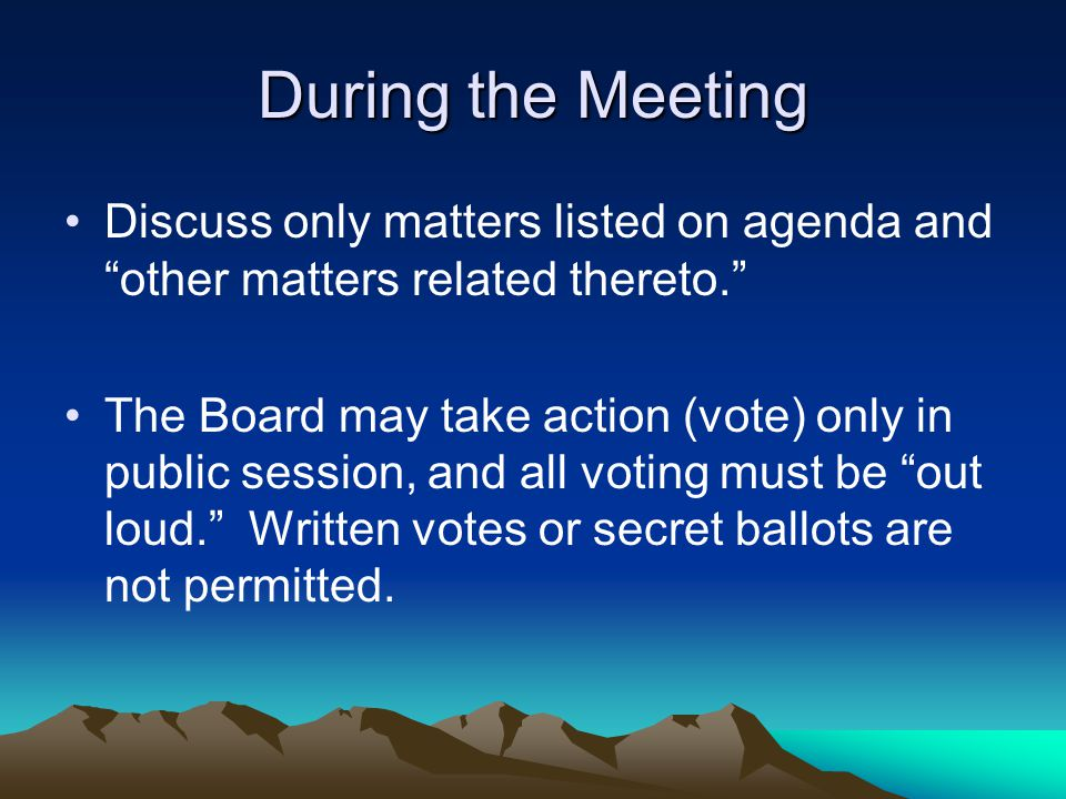"During the Meeting Discuss only matters listed on agenda and ""other matters related thereto."" The Board may take action (vote) only in public session,"
