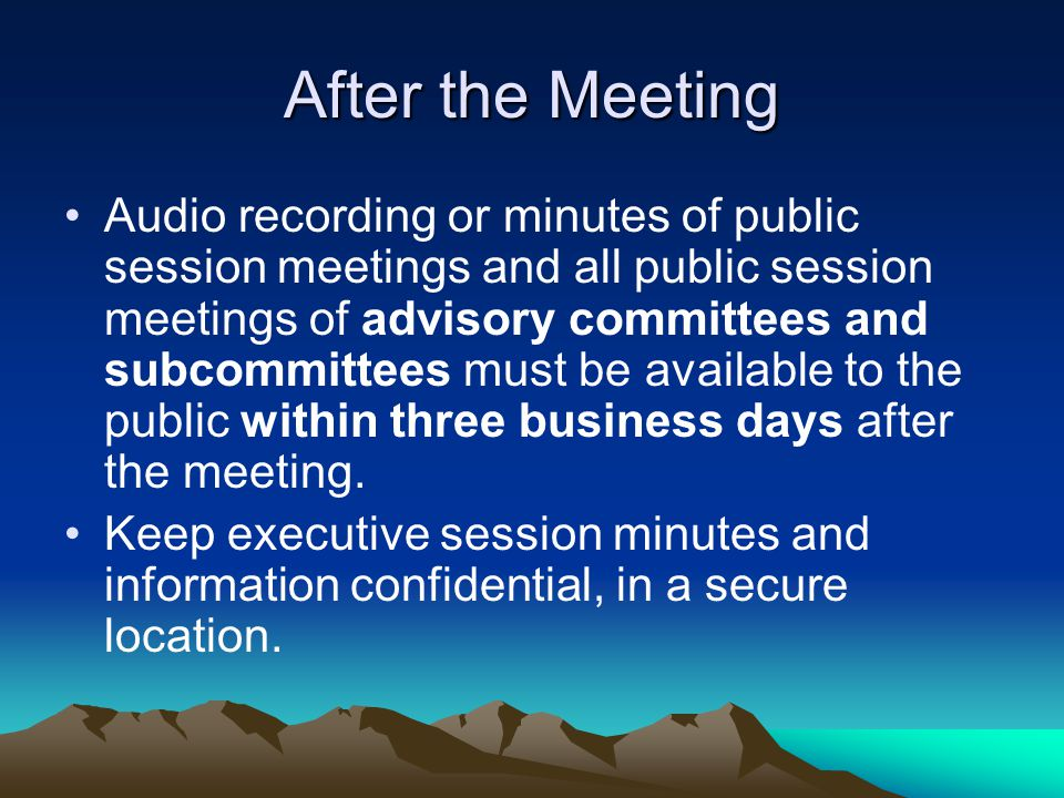 After the Meeting Audio recording or minutes of public session meetings and all public session meetings of advisory committees and subcommittees must