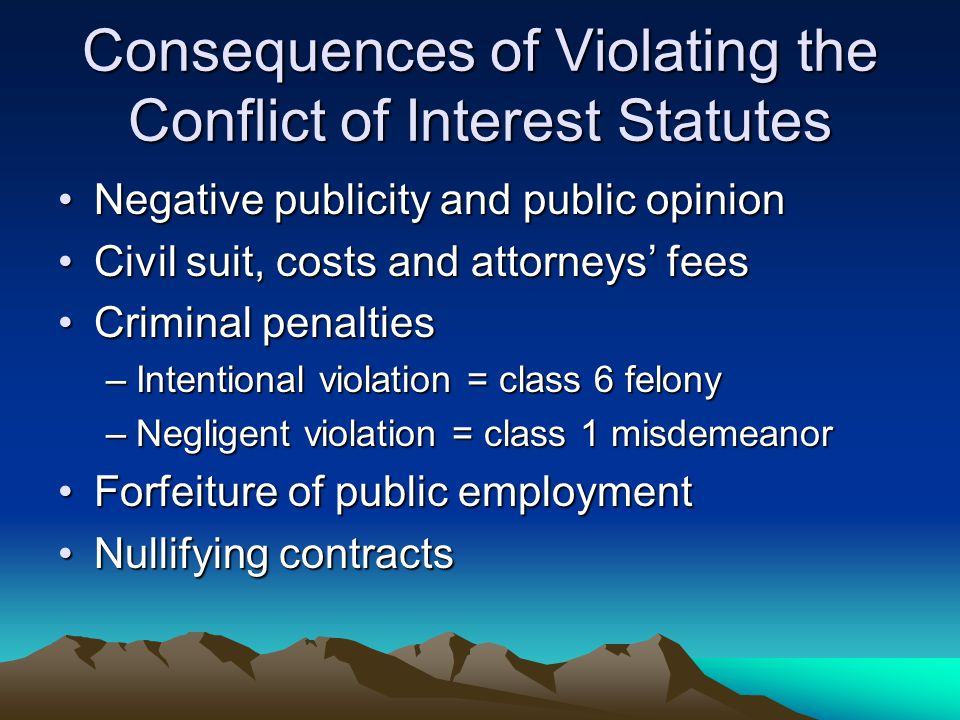 Consequences of Violating the Conflict of Interest Statutes Negative publicity and public opinionNegative publicity and public opinion Civil suit, cos