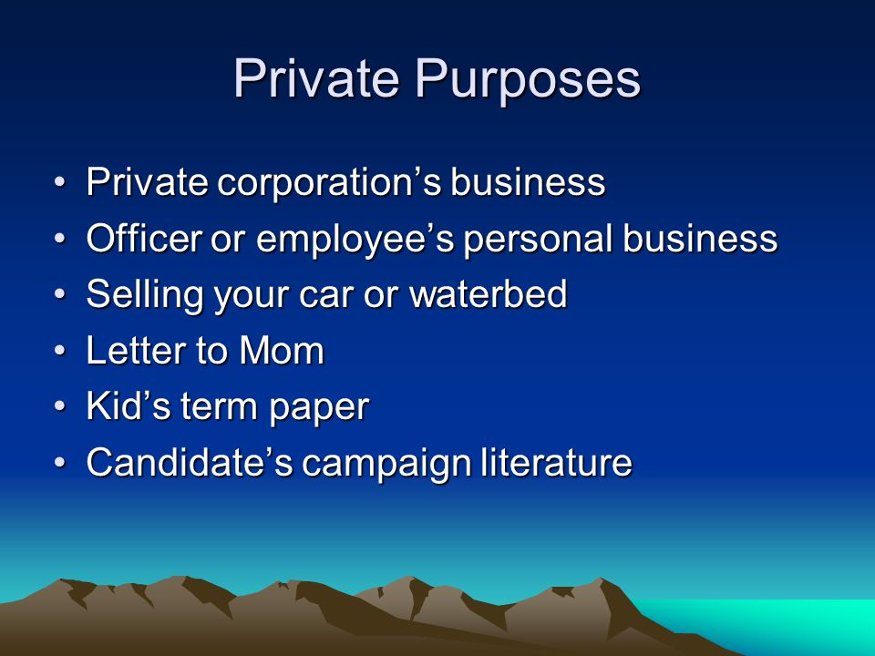 Private Purposes Private corporation's businessPrivate corporation's business Officer or employee's personal businessOfficer or employee's personal bu