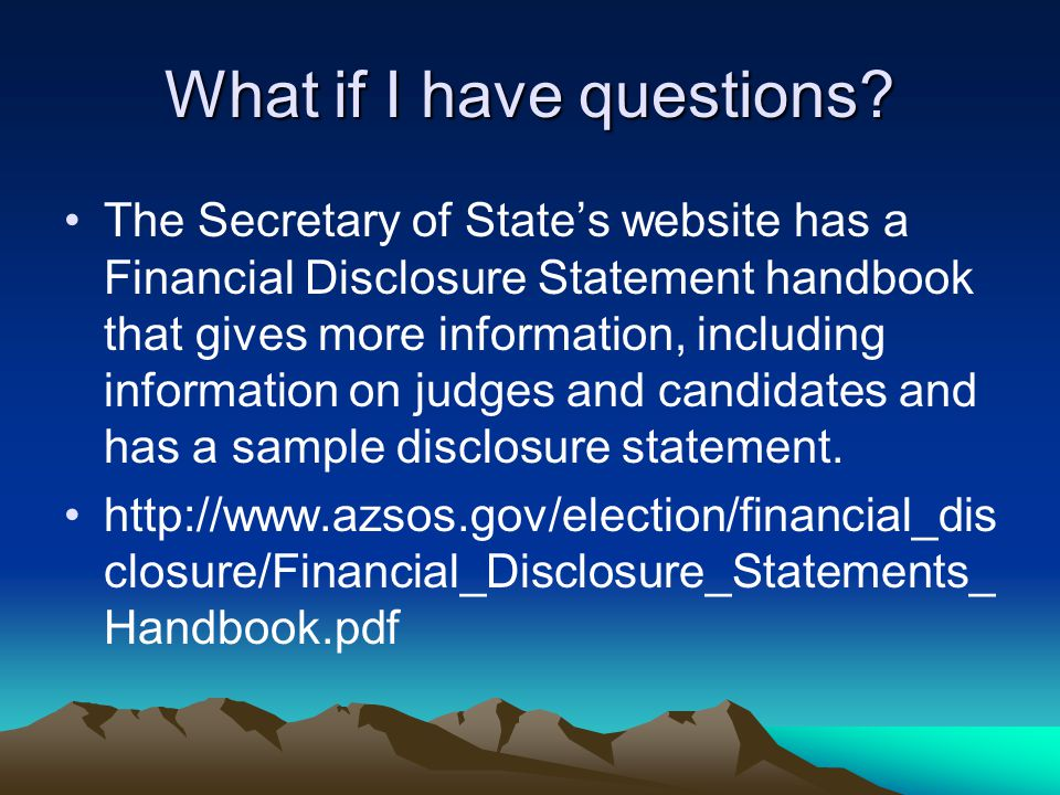 What if I have questions? The Secretary of State's website has a Financial Disclosure Statement handbook that gives more information, including inform