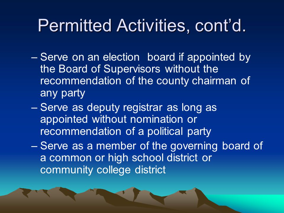Permitted Activities, cont'd. –Serve on an election board if appointed by the Board of Supervisors without the recommendation of the county chairman o