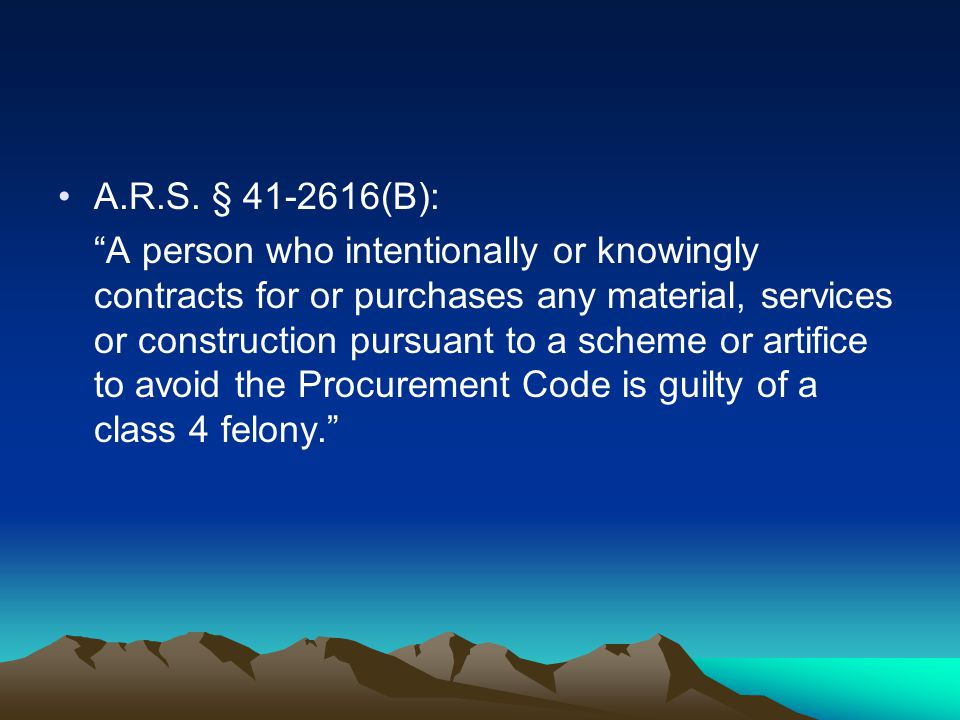"A.R.S. § 41-2616(B): ""A person who intentionally or knowingly contracts for or purchases any material, services or construction pursuant to a scheme o"