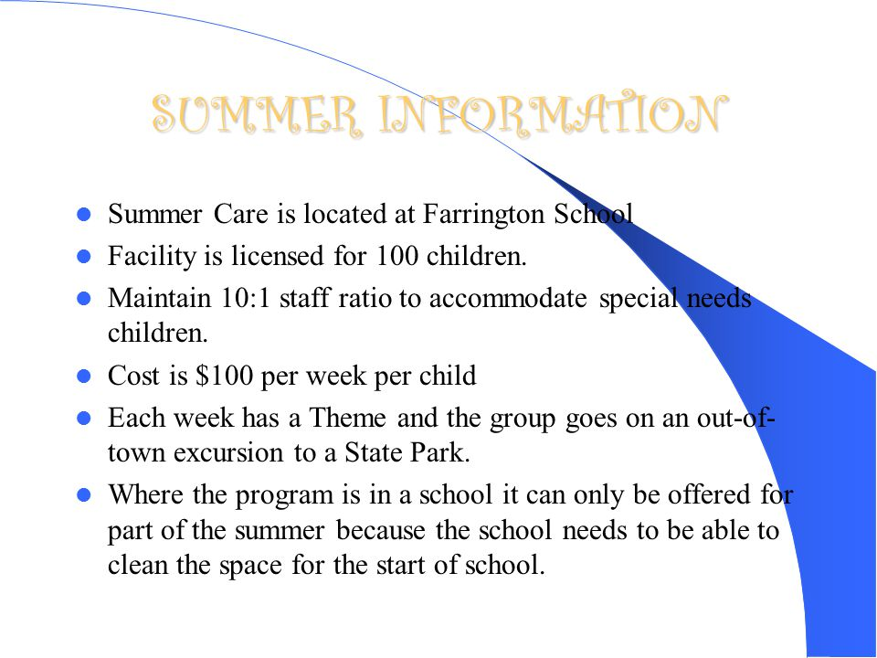 SUMMER INFORMATION Summer Care is located at Farrington School Facility is licensed for 100 children.