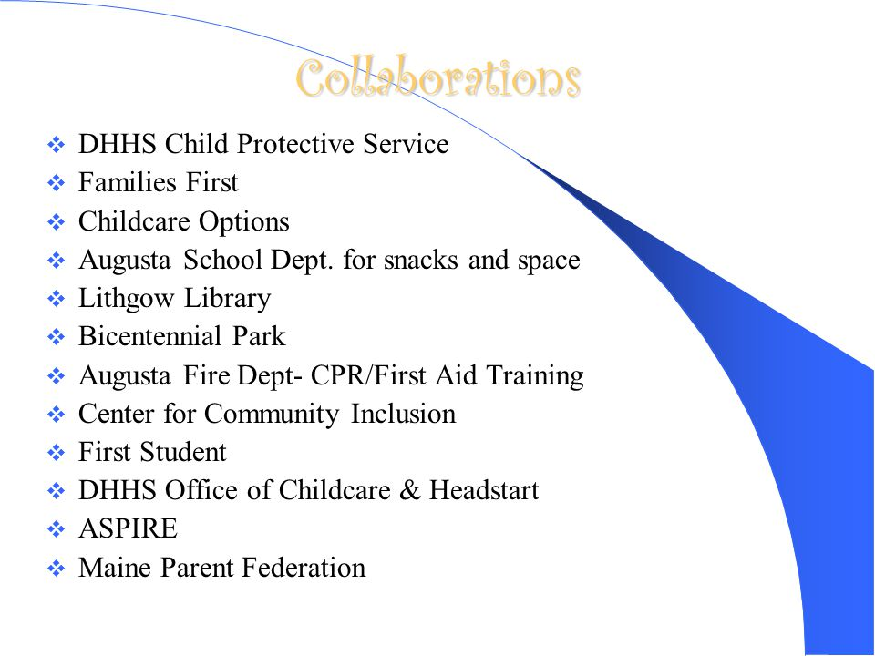 Collaborations  DHHS Child Protective Service  Families First  Childcare Options  Augusta School Dept.