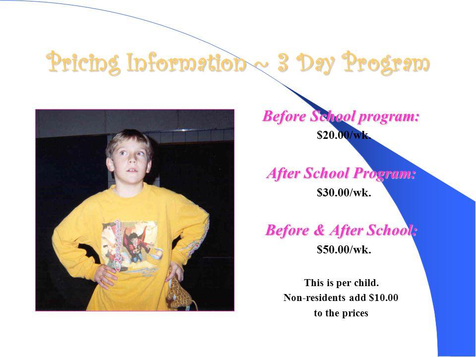 Pricing Information ~ 3 Day Program Before School program: $20.00/wk.