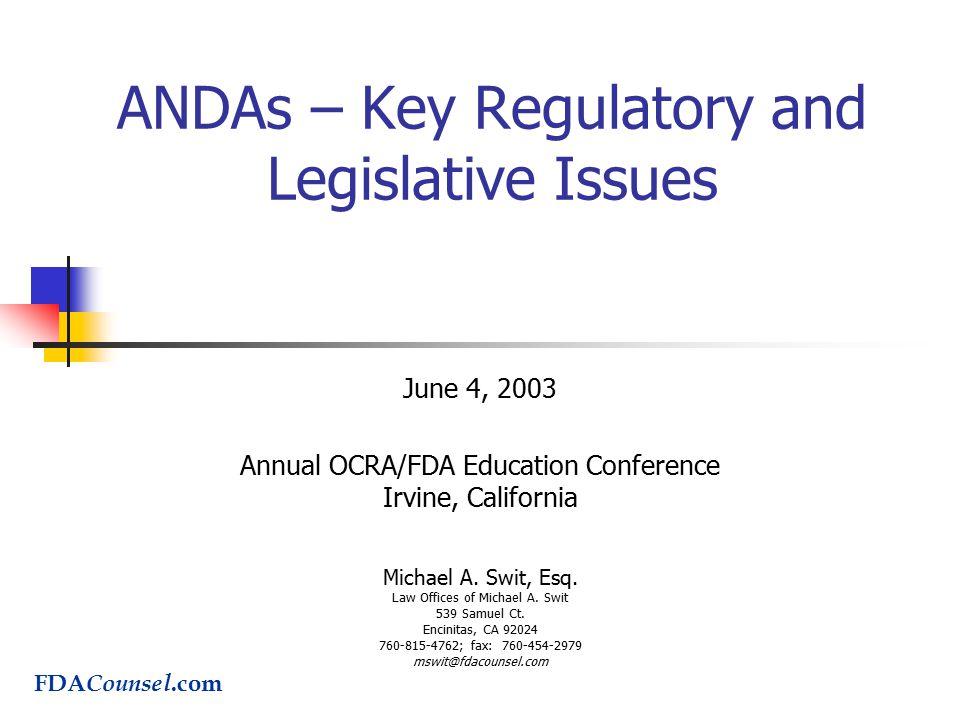 ANDAs – Key Regulatory and Legislative Issues June 4, 2003 Annual OCRA/FDA Education Conference Irvine, California Michael A.