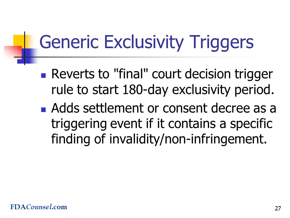 27 Generic Exclusivity Triggers Reverts to final court decision trigger rule to start 180-day exclusivity period.