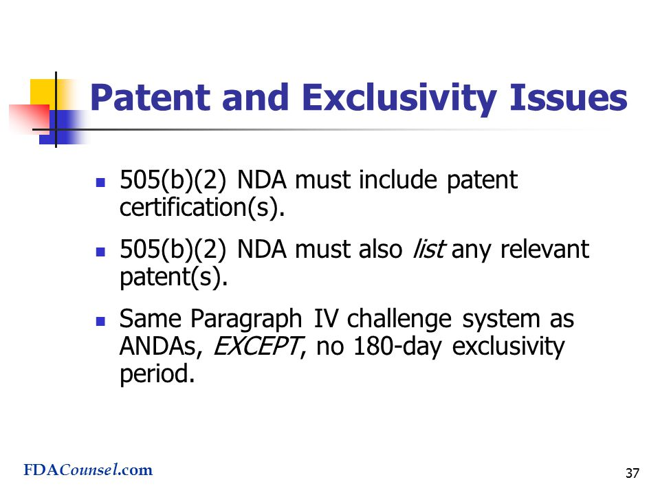 37 Patent and Exclusivity Issues 505(b)(2) NDA must include patent certification(s).