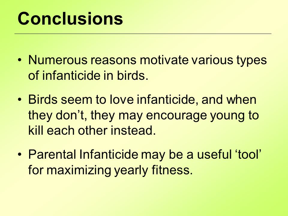 Conclusions Numerous reasons motivate various types of infanticide in birds.