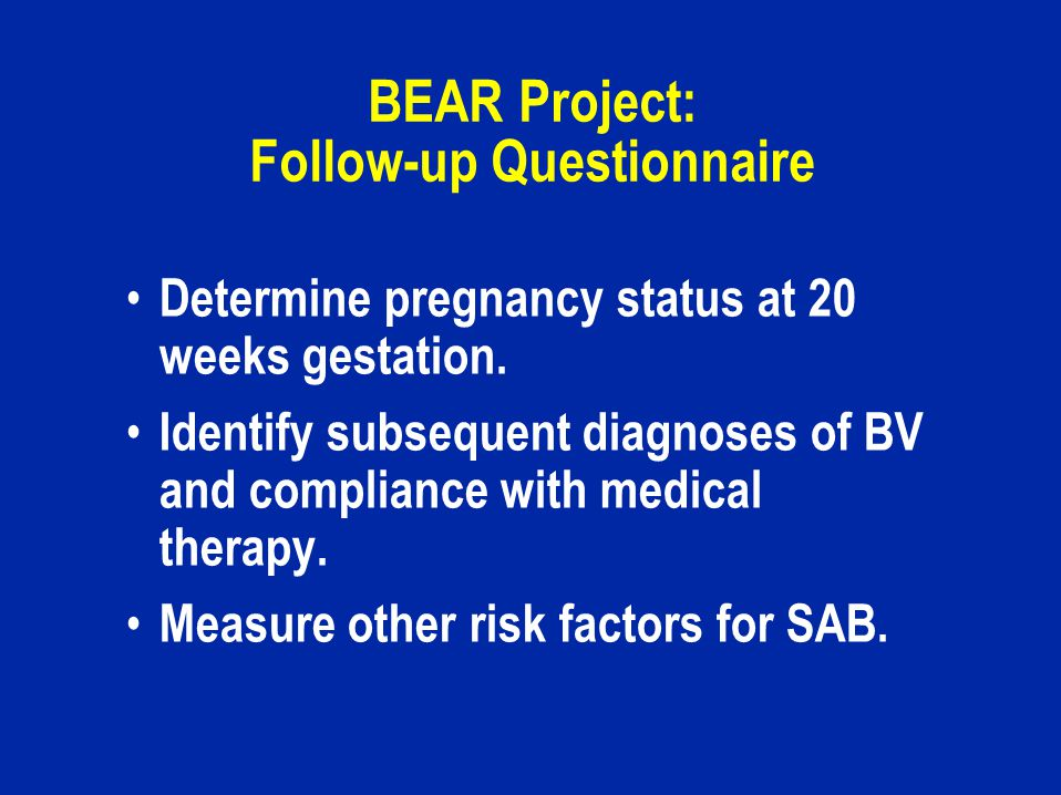 BEAR Project: Follow-up Questionnaire Determine pregnancy status at 20 weeks gestation.