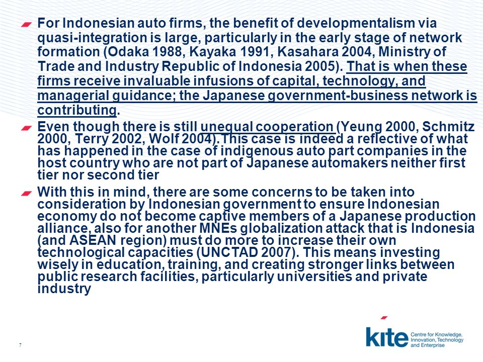 7 For Indonesian auto firms, the benefit of developmentalism via quasi-integration is large, particularly in the early stage of network formation (Odaka 1988, Kayaka 1991, Kasahara 2004, Ministry of Trade and Industry Republic of Indonesia 2005).