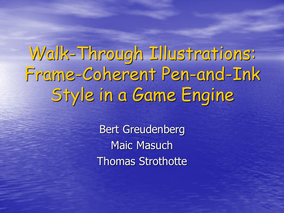 Walk-Through Illustrations: Frame-Coherent Pen-and-Ink Style in a Game Engine Bert Greudenberg Maic Masuch Thomas Strothotte
