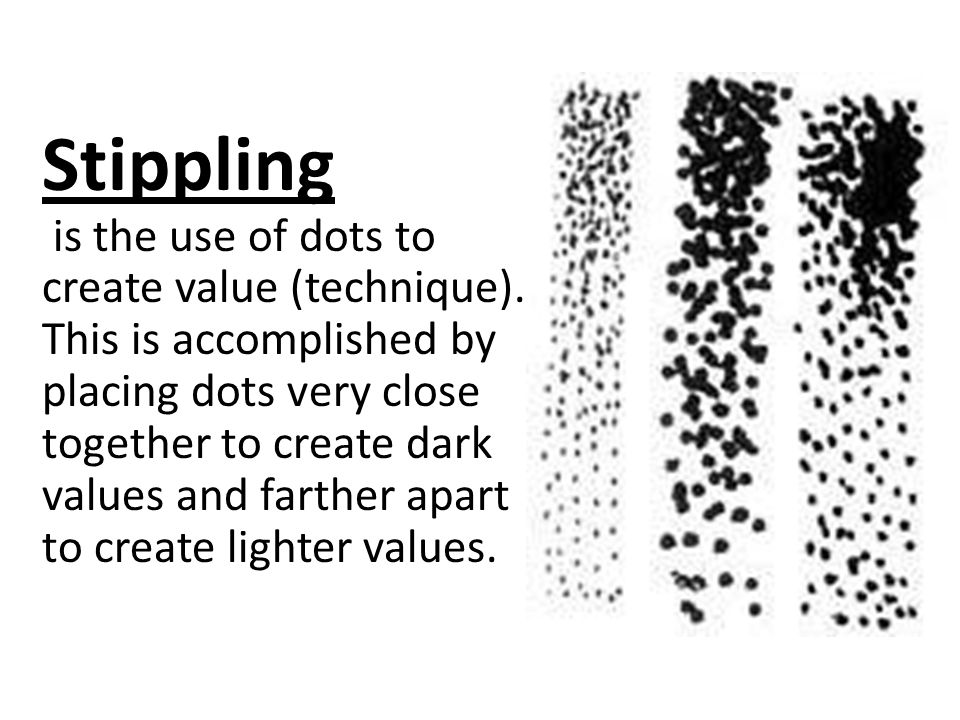 Stippling is the use of dots to create value (technique).