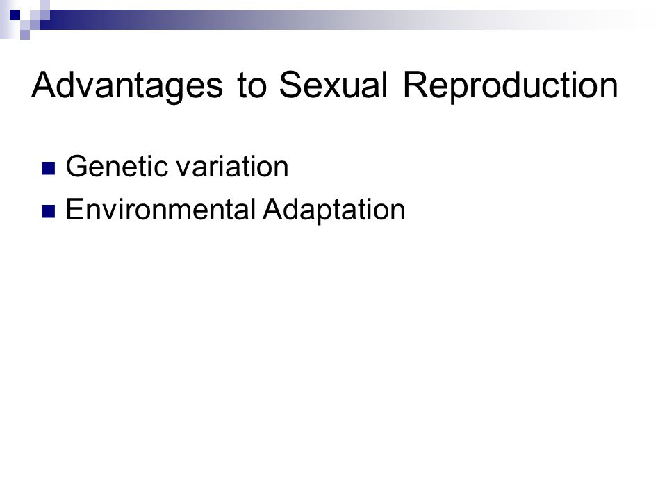 Advantages to Sexual Reproduction Genetic variation Environmental Adaptation