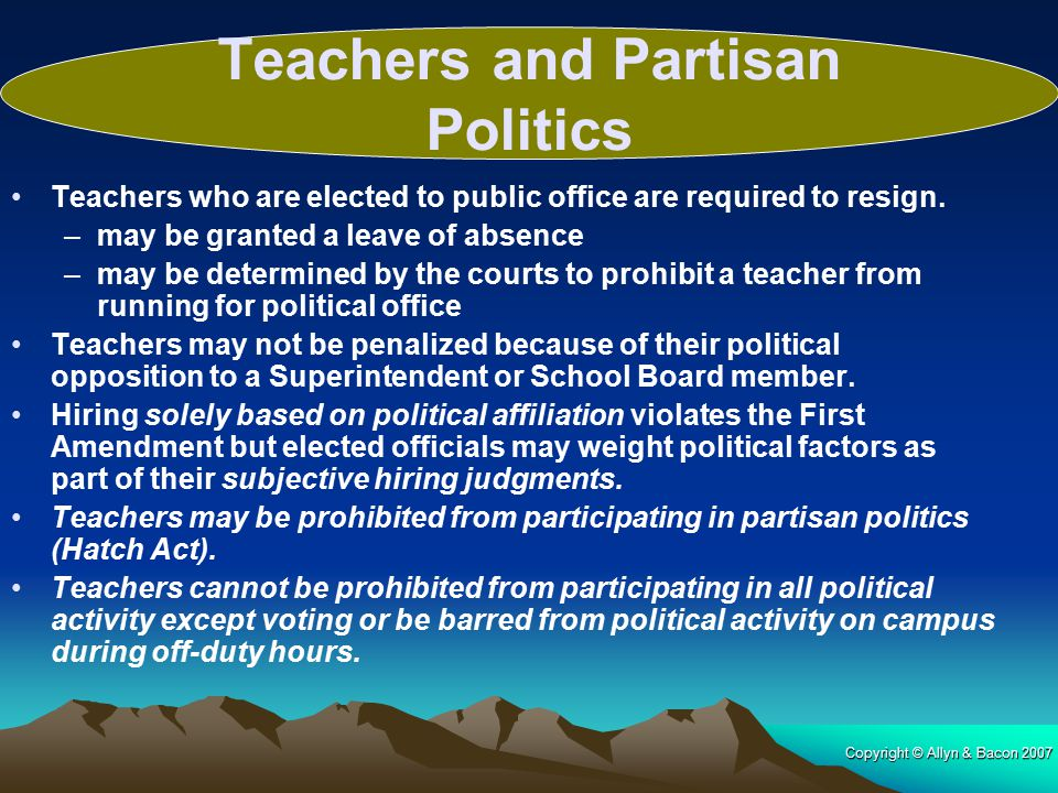 Copyright © Allyn & Bacon 2007 Teachers who are elected to public office are required to resign. –may be granted a leave of absence –may be determined