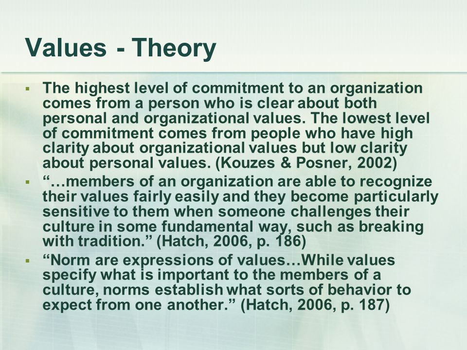 Values - Theory  The highest level of commitment to an organization comes from a person who is clear about both personal and organizational values. T