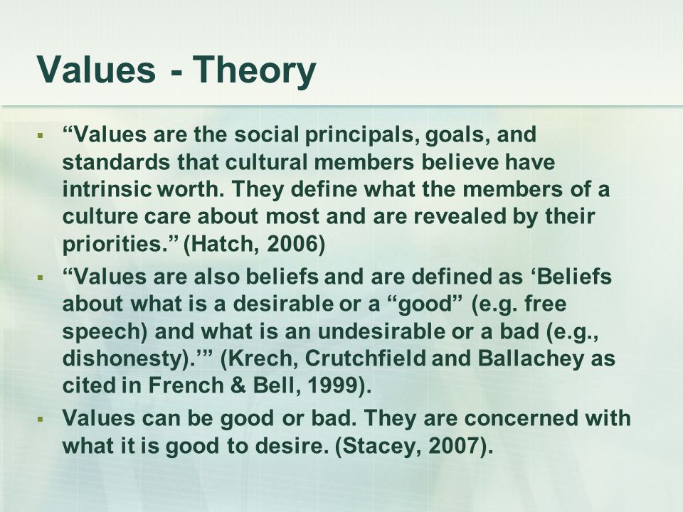 """Values - Theory  """"Values are the social principals, goals, and standards that cultural members believe have intrinsic worth. They define what the mem"""