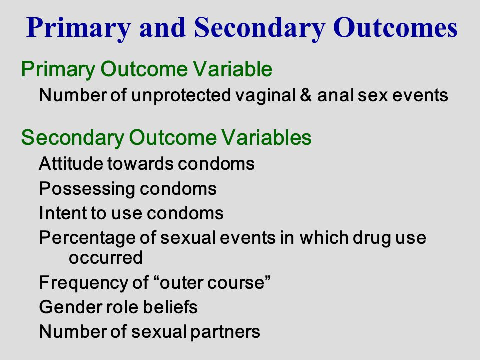 Primary and Secondary Outcomes Primary Outcome Variable Number of unprotected vaginal & anal sex events Secondary Outcome Variables Attitude towards c